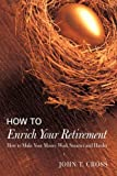 How to Enrich Your Retirement, John T. Cross, 059569389X