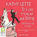 To Love, Honour and Betray Audiobook by Kathy Lette Narrated by Nicky Talacko