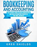img - for Bookkeeping and Accounting: The Ultimate Guide to Basic Bookkeeping and Basic Accounting Principles for Small Business book / textbook / text book