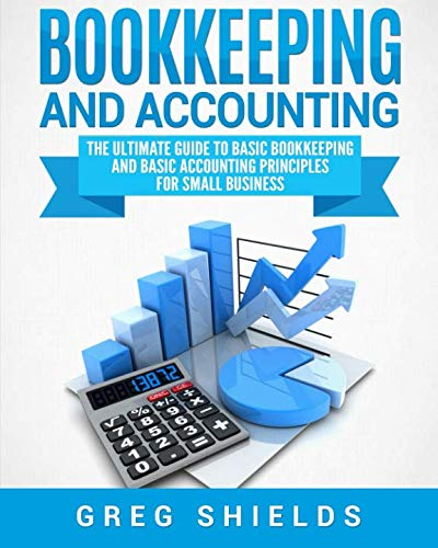 (Bookkeeping and Accounting: The Ultimate Guide to Basic Bookkeeping and Basic Accounting Principles for Small Business)