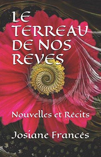 LE TERREAU DE NOS REVES: Nouvelles et Récits Broché – 28 novembre 2017 Josiane Francés Independently published 1973407957 Juvenile Nonfiction / General