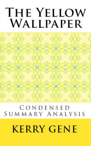 The Yellow Wallpaper (Condensed Summary Analysis) by [Gene, Kerry]