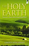 img - for The Holy Earth: Toward a New Environmental Ethic book / textbook / text book