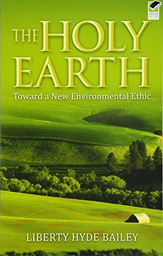 The Holy Earth: Toward a New Environmental Ethic