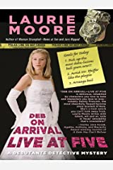 Deb on Arrival - Live at Five (A Debutante Detective Mystery) Hardcover