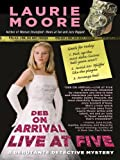 Deb on Arrival - Live at Five, Laurie Moore, 1594148775