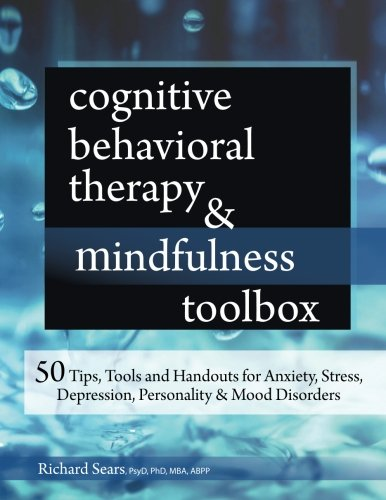 - Cognitive Behavioral Therapy & Mindfulness Toolbox: 50 Tips, Tools and Handouts for Anxiety, Stress, Depression, Personality and Mood Disorders