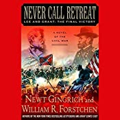 Never Call Retreat: Lee and Grant, The Final Victory | Newt Gingrich, William R. Forstchen