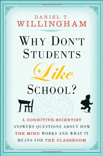 Why Don't Students Like School?: A Cognitive Scientist Answers Questions About How the Mind Works and What it Means for the Classroom by Daniel T. Willingham (2009-04-07)