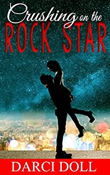 Crushing on the Rock Star: A Sweet Romance by [Doll, Darci]