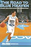 The Road to Blue Heaven: An Insider's Diary of North Carolina's 2007 Basketball Season by Wes Miller front cover
