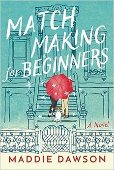Maddie Dawson - Matchmaking For Beginners: A Novel