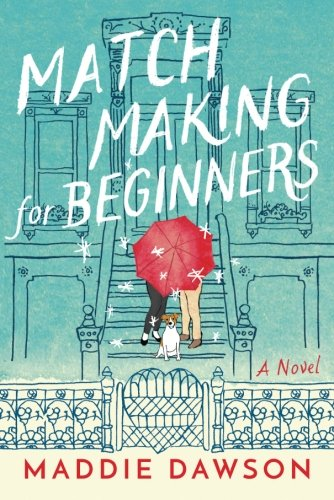 Book cover from Matchmaking for Beginners: A Novel by Maddie Dawson