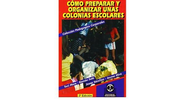 Cómo preparar y organizar unas colonias escolares: Amazon.es: Toni . . . [et al. ] More: Libros