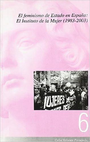 El feminismo de Estado en España: el Instituto de la Mujer 1983-2003 Quaderns Feministes: Amazon.es: Valiente Fernández, Celia: Libros