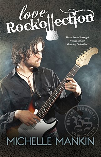 Love Rock'ollection: The Brutal Strength Rock Star Trilogy, books 1-3 by [Mankin, Michelle]