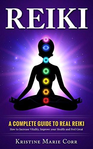 (Reiki: A Complete Guide to Real Reiki:How to Increase Vitality, Improve your Health and Feel Great (Reiki - Reiki Healing - Reiki Symbols - Reiki Books))