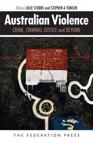 Australian Violence: Crime, Criminal Justice and Beyond