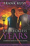 img - for The Reckless Years: A Marriage made in Chemical Heaven (Frank's Travel Memoirs) (Volume 6) book / textbook / text book