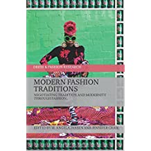 Modern Fashion Traditions: Negotiating Tradition and Modernity through Fashion (Dress and Fashion Research)