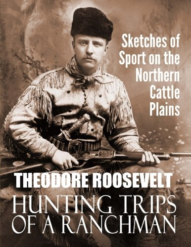 Review Hunting Trips of a Ranchman: Sketches of Sport on the Northern Cattle Plains