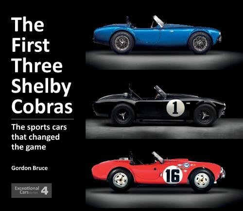 The First Three Shelby Cobras: The sports cars that changed the game (Exceptional Cars) (Cobra Cars)