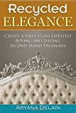 Recycled Elegance: Create a First-Class Lifestyle Buying and Selling Second-Hand Treasures