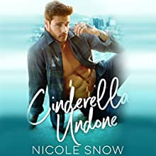 Cinderella Undone Audiobook by Nicole Snow Narrated by Archie Montgomery, J.L. Middleton