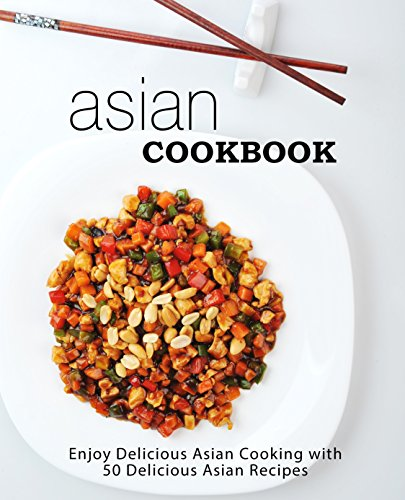 Asian Cookbook: Enjoy Delicious Asian Cooking with over 90 Delicious Asian Recipes (2nd Edition) by BookSumo Press