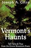 Vermont's Haunts: Tall Tales and True from the Green Mountain State