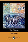 The Prisoner, Alice Brown, 1409961931
