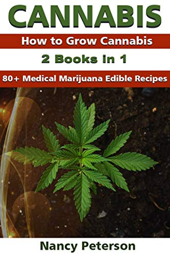 CANNABIS: 2 Books in 1: How to Grow Cannabis & 80+ Medical Marijuana Edible Recipes by Nancy  Peterson