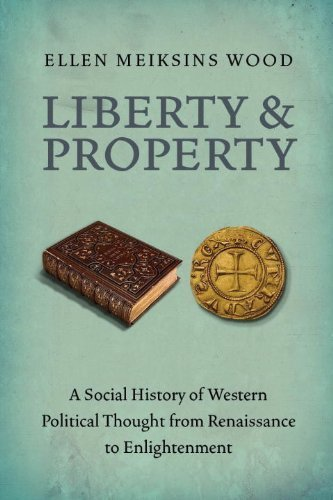Liberty And Property  A Social History Of Western Political Thought From Renaissance To Enlightenment By Ellen Meiksins Wood  2012  Paperback