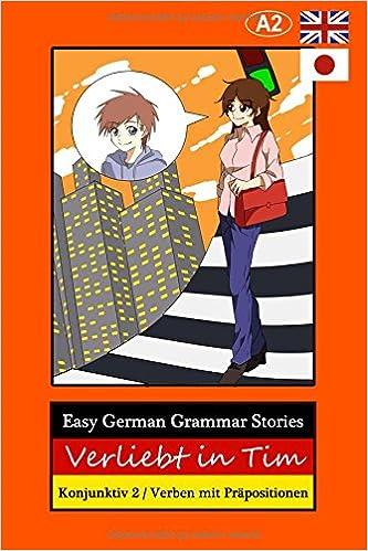 Book Easy German Grammar Stories: Verliebt in Tim, Konjunktiv 2 / Verben mit Präpositionen (German Edition)