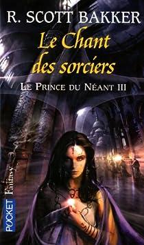 Le prince du néant, Tome 3 : Le chant des sorciers par Bakker