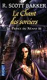 Le prince du néant, Tome 3 : Le chant des sorciers par R. Scott Bakker
