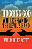 Hugging God While Shaking the Devil's Hand!