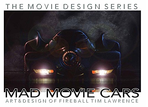 Mad Movie Cars The Art Of Fireball Tim Lawrence Design Series