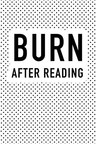 Burn After Reading: A Matte Finished 6x9 Inch Softcover Notebook Journal With 120 Blank Lined Pages And A Funny Personal Diary Cover Slogan