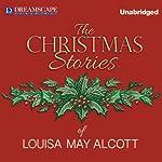 The Christmas Stories of Louisa May Alcott   Louisa May Alcott