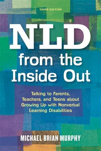 Pdf Teaching NLD from the Inside Out: Talking to Parents, Teachers, and Teens about Growing Up with Nonverbal Learning Disabilities - Third Edition
