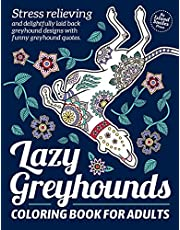 Lazy Greyhounds Coloring Book for Adults: Stress relieving, fun coloring gift for Greyhound lovers. Relaxing Greyhounds, mandalas, patterns and funny Greyhound quotes.