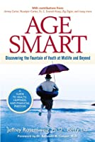 Age Smart: Discovering the Fountain of Youth at Midlife and Beyond