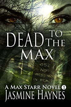 Dead to the Max  (Max Starr Series, Book 1, a paranormal romance/mystery) by [Haynes, Jasmine, Skully, Jennifer]