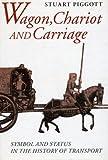 Wagon, Chariot and Carriage, Stuart Piggott, 0500251142
