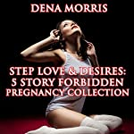Step Love & Desires 5 Story Forbidden Pregnancy Collection | Dena Morris