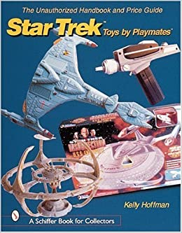 The Unauthorized Handbook and Price Guide to Star Trek *T Toys by Playmates *T (Schiffer Book for Collectors (Paperback)) by Kelly Hoffman (2000-06-01)