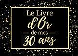 Le livre d'or de mes 30 ans: Livre d'or pour anniversaire - 30 ans | Cadeau personnalisable pour fête d'anniversaire | 80 pages, 20,95 x 15,24 cm | Alternative originala à la carte d'anniversaire