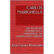 CARLOS MARIGHELLA: SUA INCURSÃO COMUNISTA E O MINIMANUAL DO GUERRILHEIRO URBANO