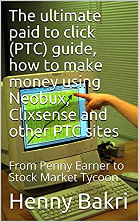 Amazon com: The ultimate paid to click (PTC) guide, how to
